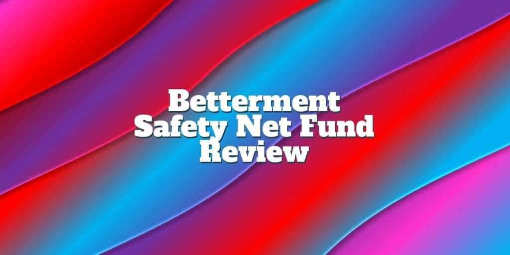 Betterment Safety Net Fund Review Investormint