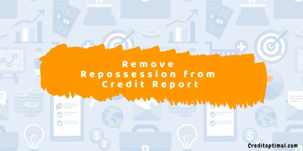 How To Remove A Repossession From Your Credit Report 2020