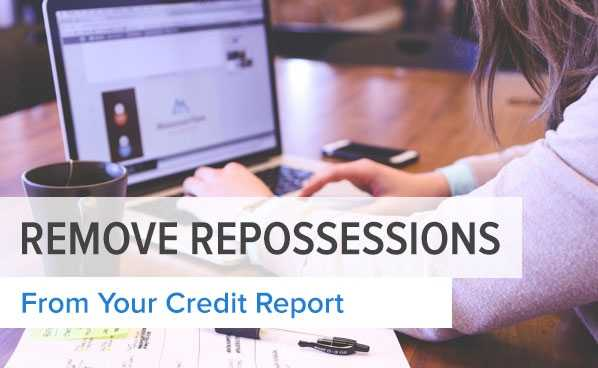 How To Remove A Repossession From Your Credit Report