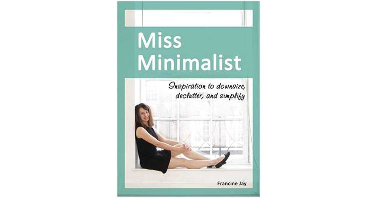 Miss Minimalist Inspiration To Downsize Declutter And