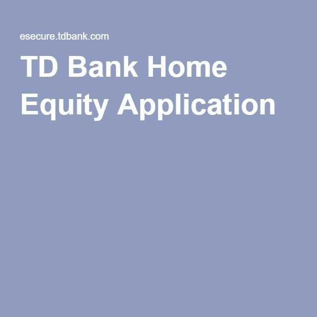 TD Bank Home Equity Application Home Equity Equity