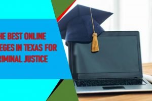 Online Colleges in Texas ForCriminal Justice